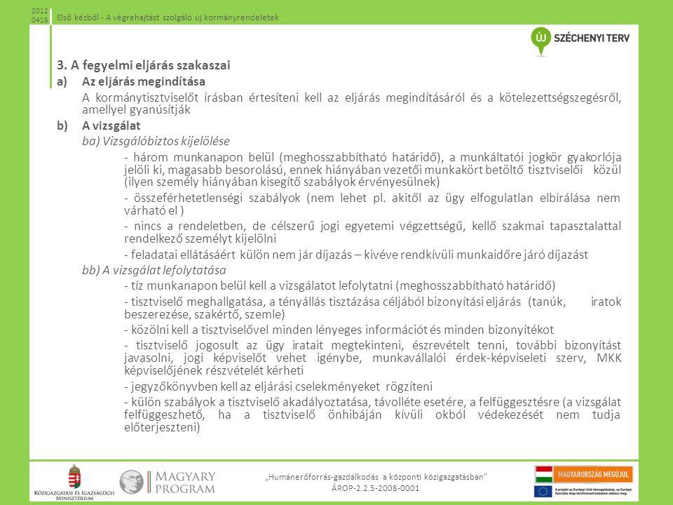 """""""Humánerőforrás-gazdálkodás a központi közigazgatásban"""" ÁROP-2.2.5-2008-0001 Első kézből - A végrehajtást szolgáló új kormányrendeletek 2012 0416 3. A"""