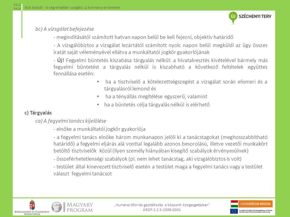 """""""Humánerőforrás-gazdálkodás a központi közigazgatásban"""" ÁROP-2.2.5-2008-0001 Első kézből - A végrehajtást szolgáló új kormányrendeletek 2012 0416 bc)"""
