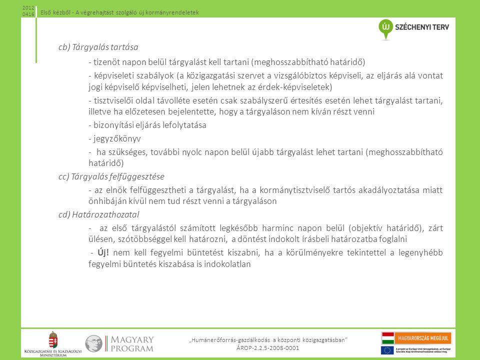 """""""Humánerőforrás-gazdálkodás a központi közigazgatásban"""" ÁROP-2.2.5-2008-0001 Első kézből - A végrehajtást szolgáló új kormányrendeletek 2012 0416 cb)"""