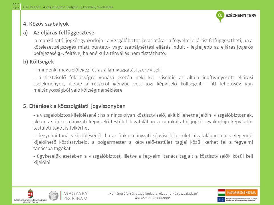 """""""Humánerőforrás-gazdálkodás a központi közigazgatásban"""" ÁROP-2.2.5-2008-0001 Első kézből - A végrehajtást szolgáló új kormányrendeletek 2012 0416 4. K"""