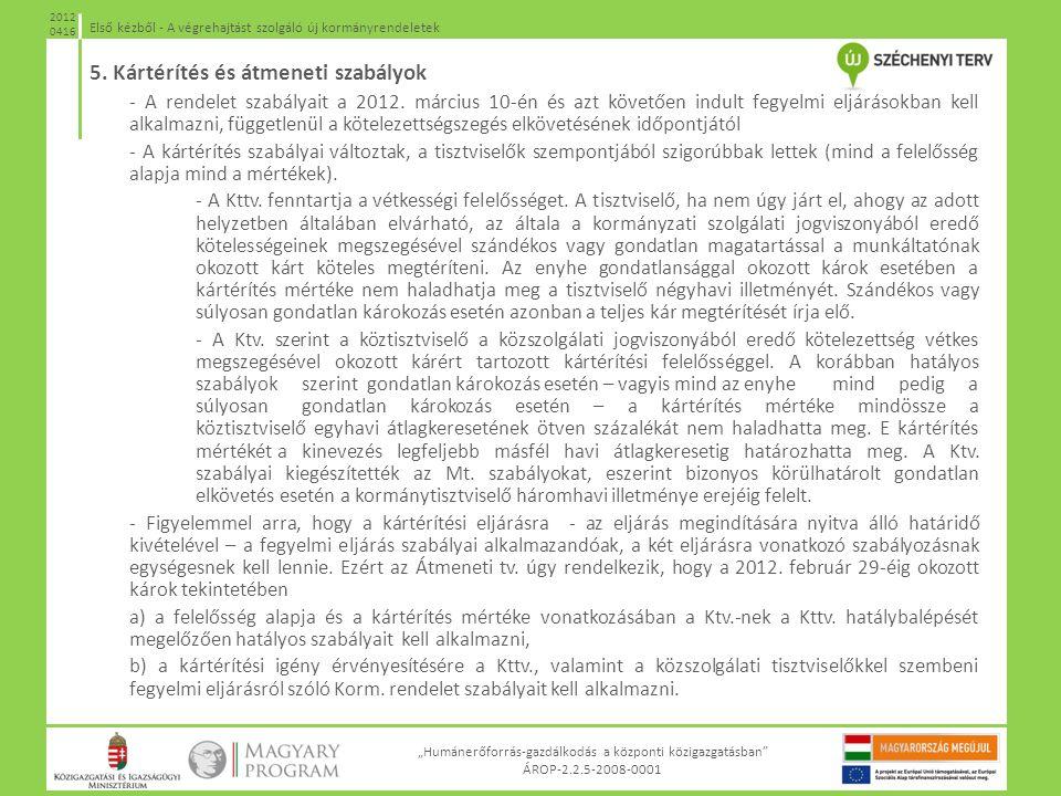 """""""Humánerőforrás-gazdálkodás a központi közigazgatásban"""" ÁROP-2.2.5-2008-0001 Első kézből - A végrehajtást szolgáló új kormányrendeletek 2012 0416 5. K"""