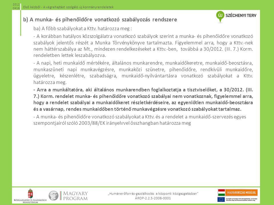 """""""Humánerőforrás-gazdálkodás a központi közigazgatásban"""" ÁROP-2.2.5-2008-0001 Első kézből - A végrehajtást szolgáló új kormányrendeletek 2012 0416 b) A"""