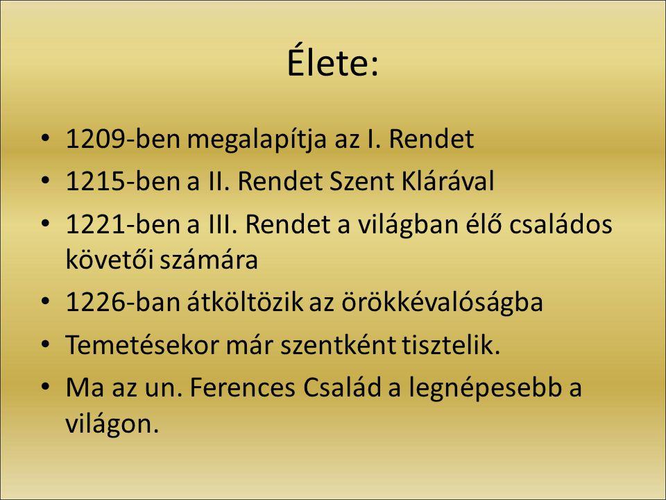 Élete: 1209-ben megalapítja az I. Rendet 1215-ben a II.