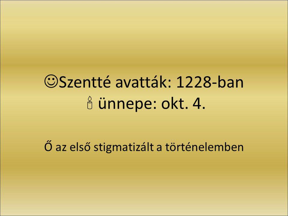 Szentté avatták: 1228-ban  ünnepe: okt. 4. Ő az első stigmatizált a történelemben
