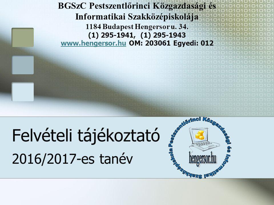 BGSzC Pestszentlőrinci Közgazdasági és Informatikai Szakközépiskolája 1184 Budapest Hengersor u. 34. (1) 295-1941, (1) 295-1943 www.hengersor.hu OM: 2
