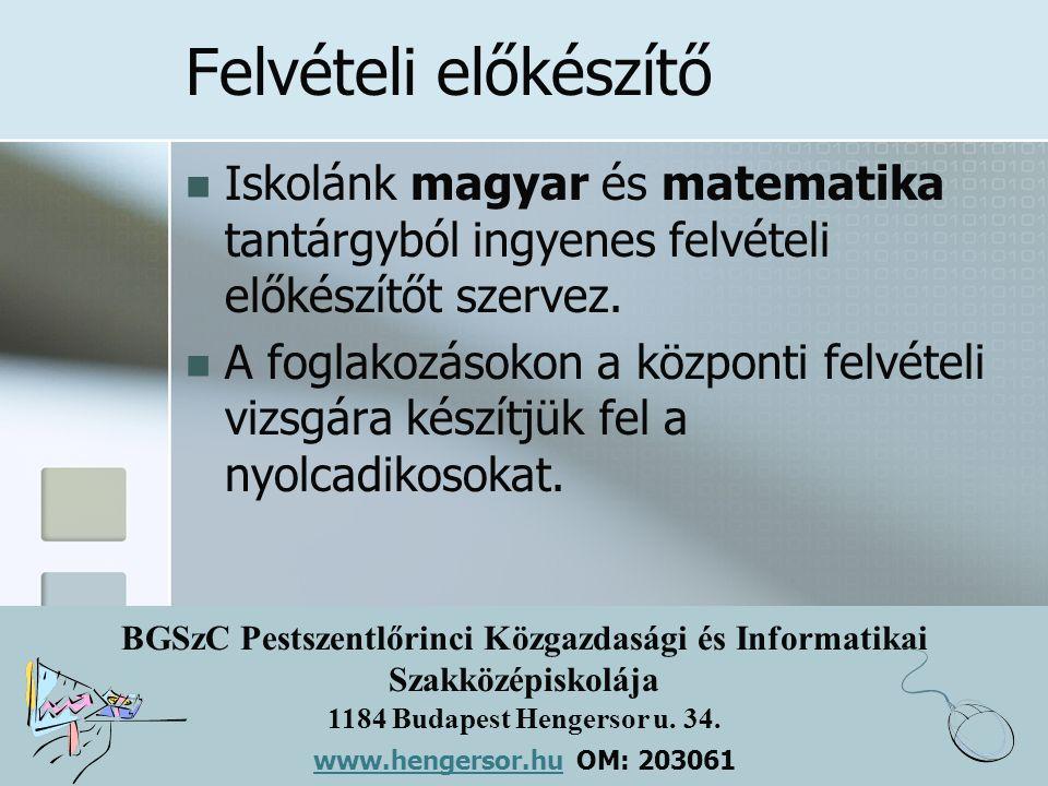 BGSzC Pestszentlőrinci Közgazdasági és Informatikai Szakközépiskolája 1184 Budapest Hengersor u. 34. www.hengersor.hu www.hengersor.hu OM: 203061 Felv
