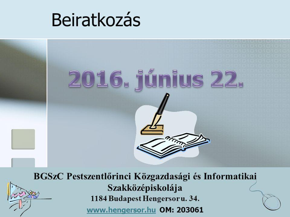 BGSzC Pestszentlőrinci Közgazdasági és Informatikai Szakközépiskolája 1184 Budapest Hengersor u. 34. www.hengersor.hu www.hengersor.hu OM: 203061 Beir