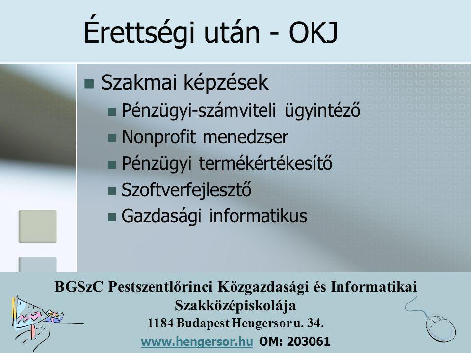 BGSzC Pestszentlőrinci Közgazdasági és Informatikai Szakközépiskolája 1184 Budapest Hengersor u. 34. www.hengersor.hu www.hengersor.hu OM: 203061 Éret