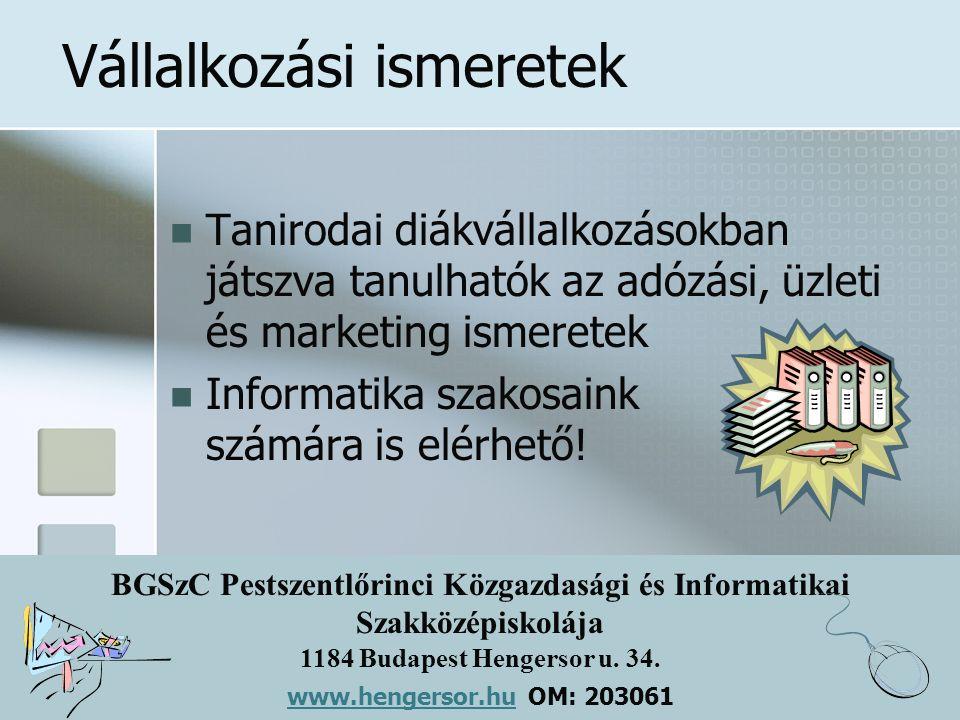BGSzC Pestszentlőrinci Közgazdasági és Informatikai Szakközépiskolája 1184 Budapest Hengersor u. 34. www.hengersor.hu www.hengersor.hu OM: 203061 Váll