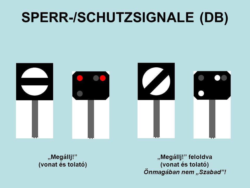 """SPERR-/SCHUTZSIGNALE (DB) """"Megállj! (vonat és tolató) """"Megállj! feloldva (vonat és tolató) Önmagában nem """"Szabad !"""