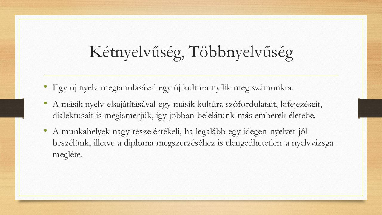 Kétnyelvűség, Többnyelvűség Egy új nyelv megtanulásával egy új kultúra nyílik meg számunkra.
