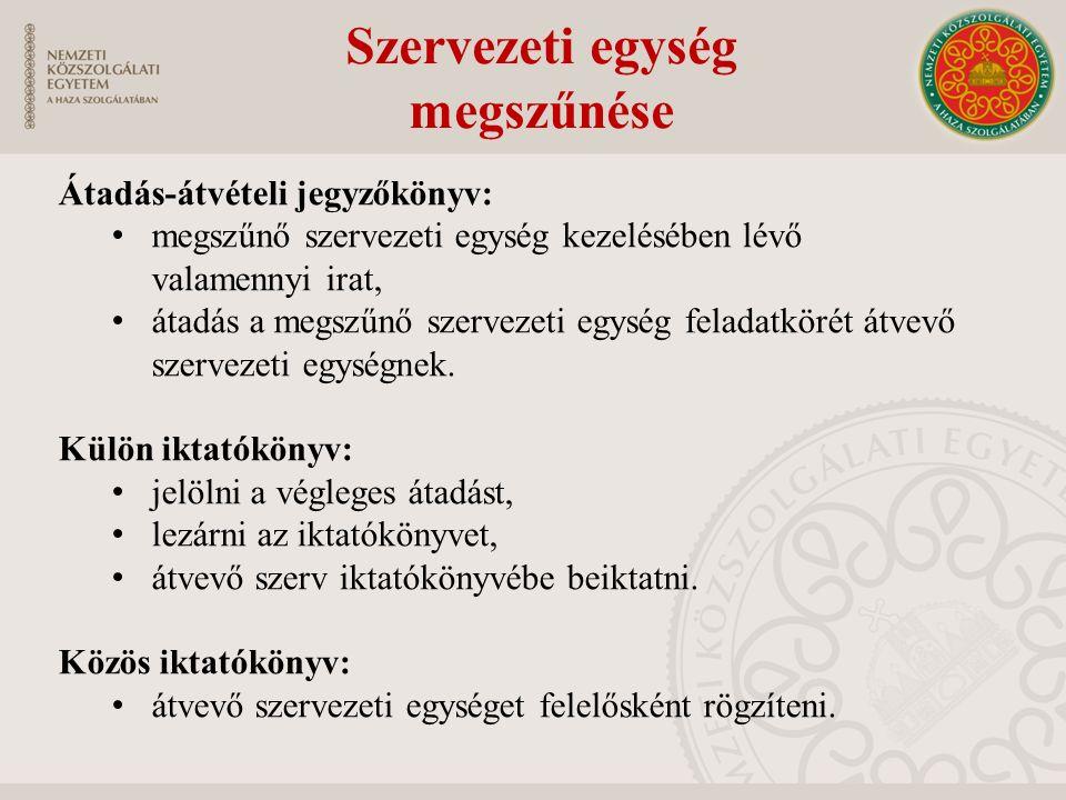 Szervezeti egység megszűnése Átadás-átvételi jegyzőkönyv: megszűnő szervezeti egység kezelésében lévő valamennyi irat, átadás a megszűnő szervezeti eg