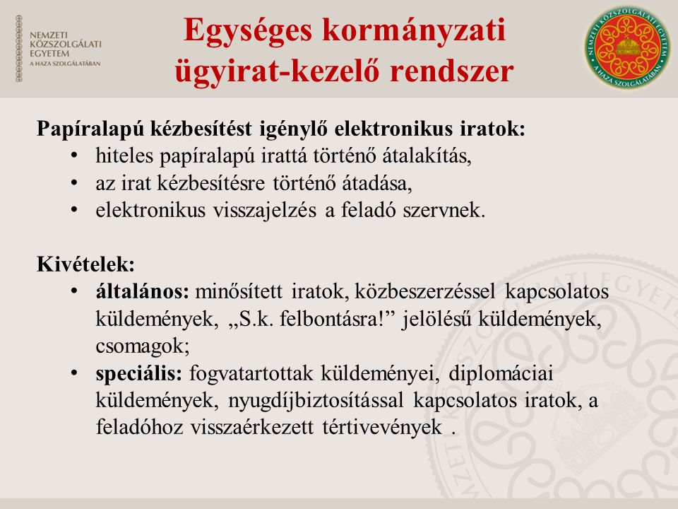 Egységes kormányzati ügyirat-kezelő rendszer Papíralapú kézbesítést igénylő elektronikus iratok: hiteles papíralapú irattá történő átalakítás, az irat