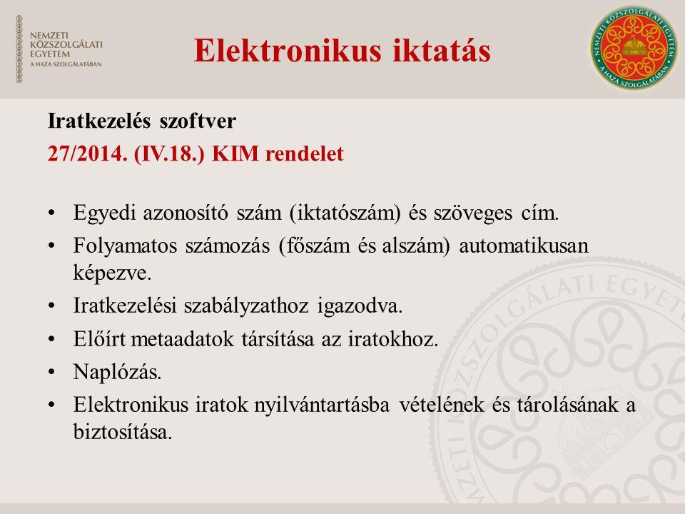 Elektronikus iktatás Iratkezelés szoftver 27/2014. (IV.18.) KIM rendelet Egyedi azonosító szám (iktatószám) és szöveges cím. Folyamatos számozás (fősz