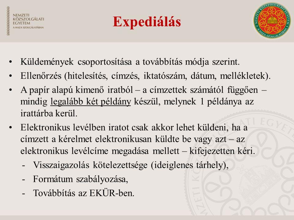 Expediálás Küldemények csoportosítása a továbbítás módja szerint. Ellenőrzés (hitelesítés, címzés, iktatószám, dátum, mellékletek). A papír alapú kime