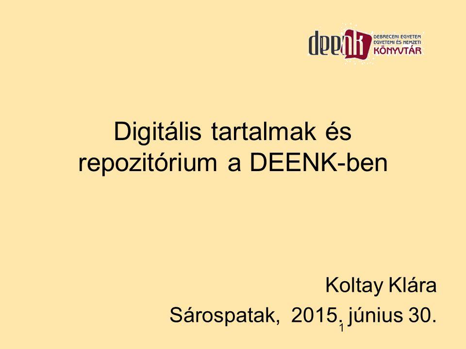 1 Digitális tartalmak és repozitórium a DEENK-ben Koltay Klára Sárospatak, 2015. június 30.