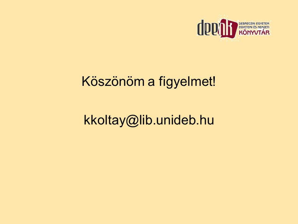 Köszönöm a figyelmet! kkoltay@lib.unideb.hu