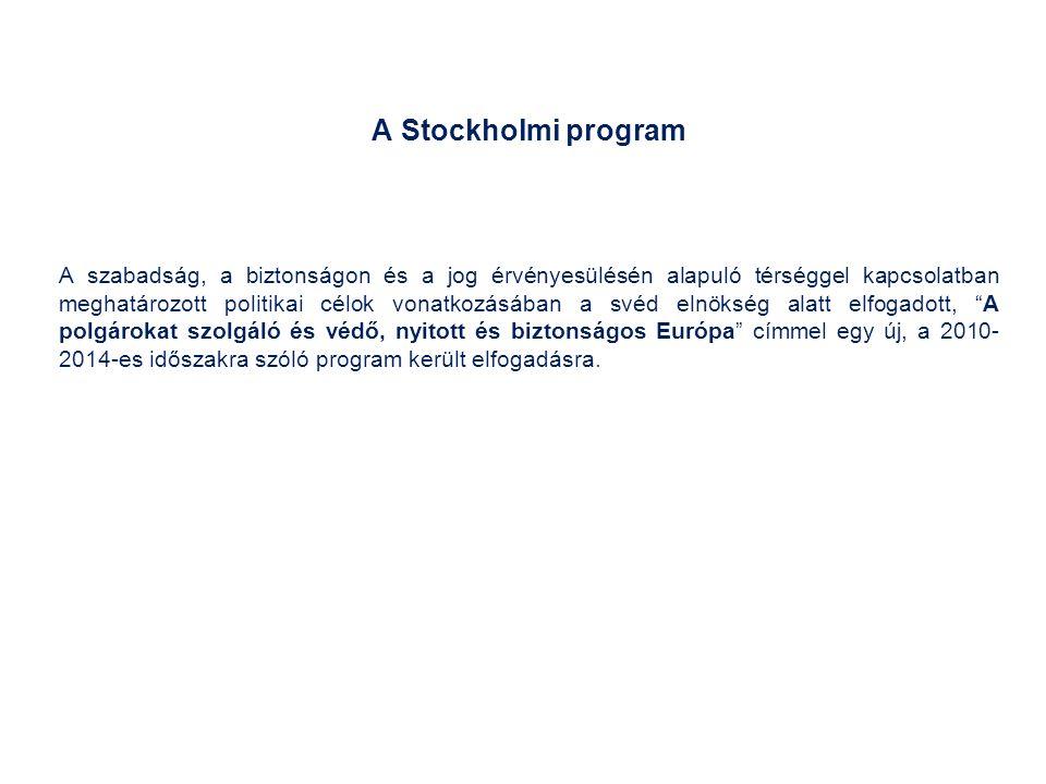 A Stockholmi program A szabadság, a biztonságon és a jog érvényesülésén alapuló térséggel kapcsolatban meghatározott politikai célok vonatkozásában a svéd elnökség alatt elfogadott, A polgárokat szolgáló és védő, nyitott és biztonságos Európa címmel egy új, a 2010- 2014-es időszakra szóló program került elfogadásra.