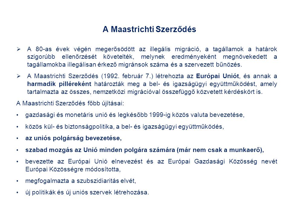 A Maastrichti Szerződés  A 80-as évek végén megerősödött az illegális migráció, a tagállamok a határok szigorúbb ellenőrzését követelték, melynek eredményeként megnövekedett a tagállamokba illegálisan érkező migránsok száma és a szervezett bűnözés.
