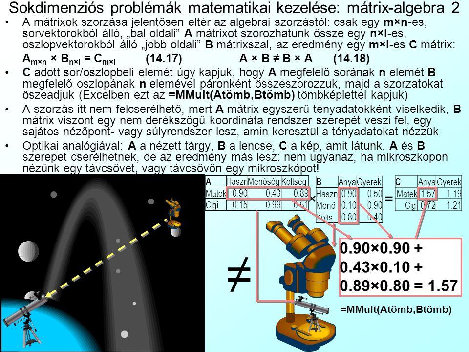 Sokdimenziós problémák matematikai kezelése: mátrix-algebra 1 A sokváltozós problémák kezelése matematikailag mátrixokkal (Matrix) történik: Ez nagybe