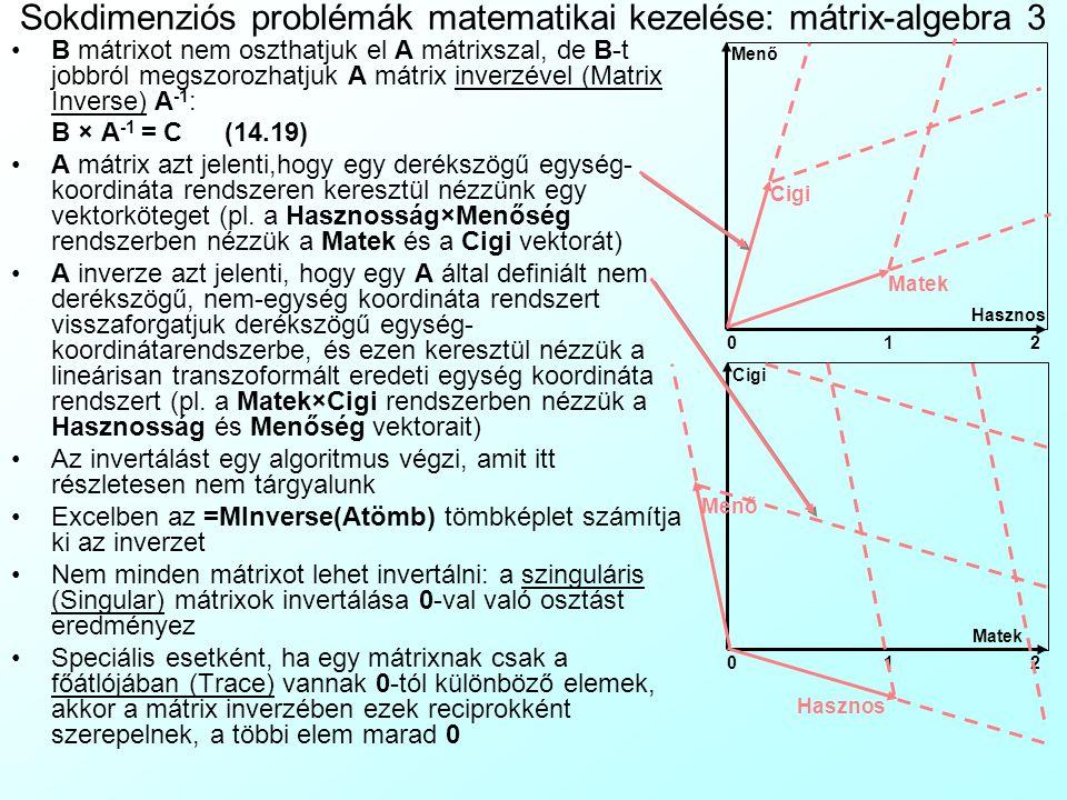 Sokdimenziós problémák matematikai kezelése: mátrix-algebra 2 A mátrixok szorzása jelentősen eltér az algebrai szorzástól: csak egy m×n-es, sorvektoro