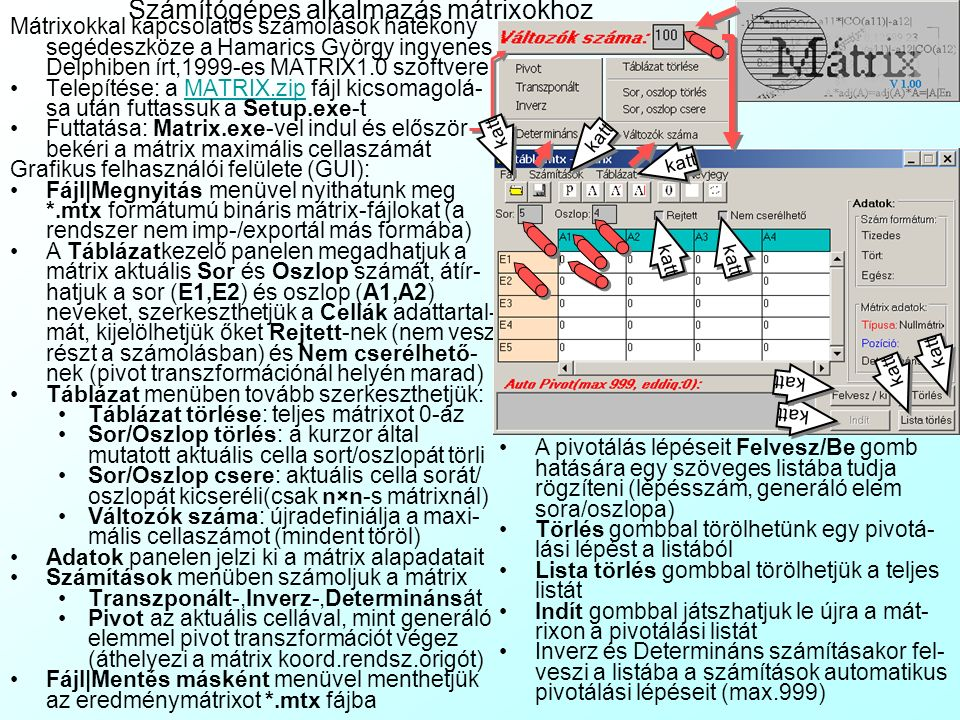 Sokdimenziós problémák matematikai kezelése: mátrix-algebra 3 B mátrixot nem oszthatjuk el A mátrixszal, de B-t jobbról megszorozhatjuk A mátrix inver