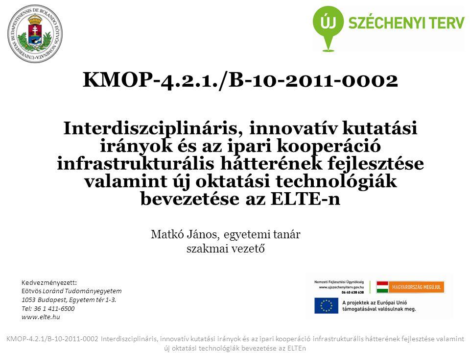 """KMOP-4.2.1/B-10-2011-0002 Interdiszciplináris, innovatív kutatási irányok és az ipari kooperáció infrastrukturális hátterének fejlesztése valamint új oktatási technológiák bevezetése az ELTEn Társadalmi igény alapján fontos oktatási profilok hiánya vagy kapacitás problémái Az ELTE Kutatóegyetemen folyó természettudományi kutatások alacsony szintű infrastrukturális támogatottsága, innovációs potenciálja, az ipari kooperációs kutatásfejlesztés alacsony intenzitása; egyes társadalmilag kritikus oktatási struktúrák EU és hazai szintű elmaradottsága A jól képzett szakmai elit mellől hiányoznak alapvető eszközök,berendezések Interdiszciplináris, nagy konzorciális projektekben való jártasság és innovációs készség alacsony szintje Alacsony intenzitású hazai kutatás- fejlesztési támogatási intenzitás A szakmai elit tudományos szegregáltsága, az interdiszciplináris együttműködés gyakorlatának hiánya Nem elégséges szintű szakmai kapcsolatok ipari partnerekkel Elégtelen interdiszciplináris """"információ flow , nem kielégítő PR tevékenység A társadalmi alapproblémák, igények felmérési hiányosságai Alacsony intenzitású oktatás fejlesztés a KM régióban az elmúlt években Alacsony támogatottság az EU- kompatibilis oktatási /kutatási centrumok kialakítására, alapvető oktatási eszközök és korszerű oktatási technológiák hiánya Néhány, társadalomépítési szempontból kritikus oktatási terület alulfinanszírozottsága PROBLÉMÁK:"""