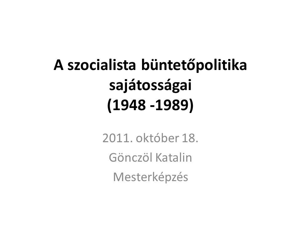 A szocialista büntetőpolitika sajátosságai (1948 -1989) 2011.