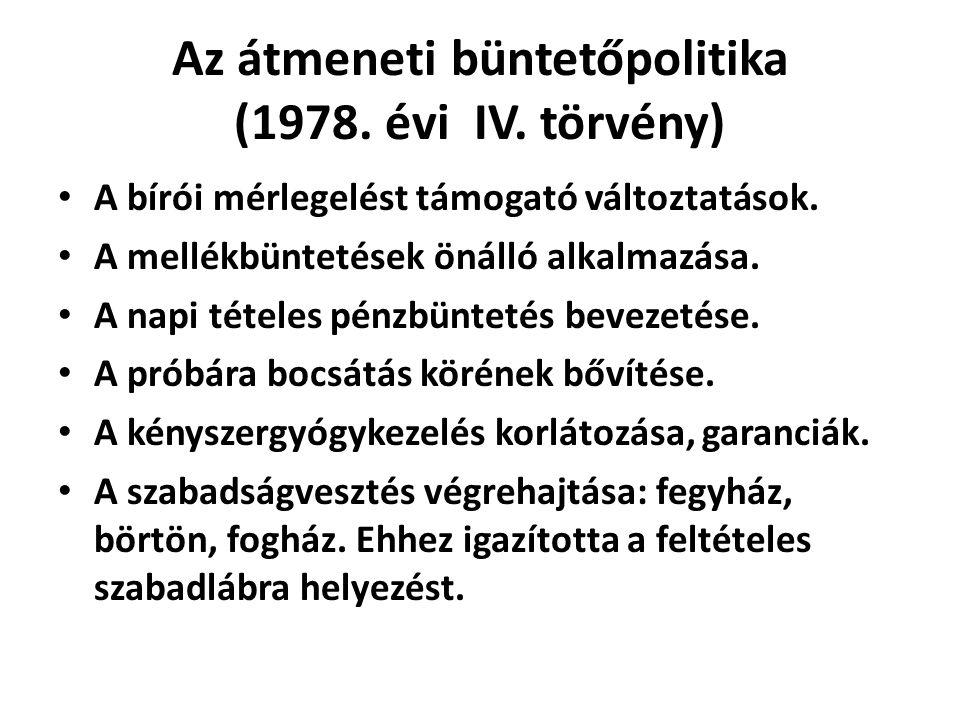 Az átmeneti büntetőpolitika (1978. évi IV. törvény) A bírói mérlegelést támogató változtatások.