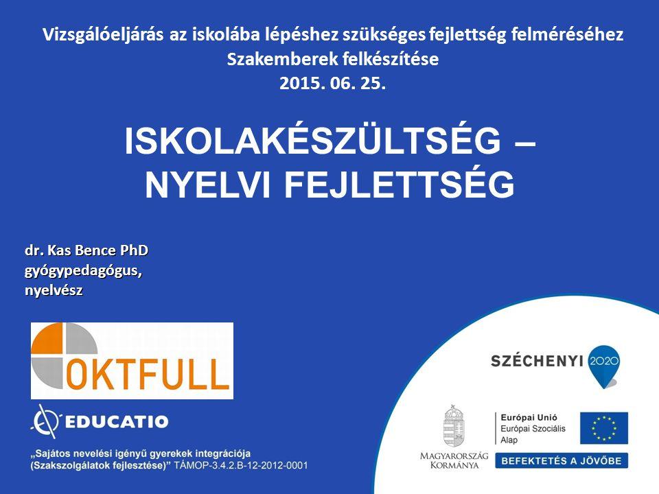 ISKOLAKÉSZÜLTSÉG – NYELVI FEJLETTSÉG dr. Kas Bence PhD gyógypedagógus,nyelvész Vizsgálóeljárás az iskolába lépéshez szükséges fejlettség felméréséhez