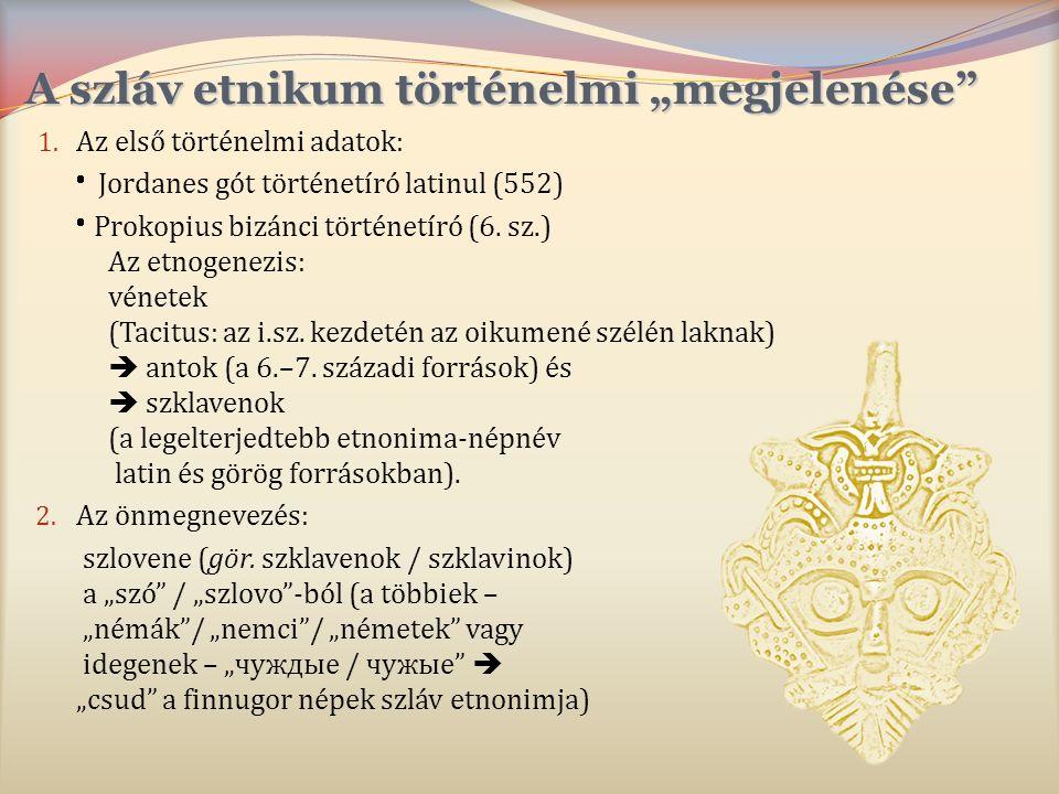 """A szláv etnikum történelmi """"megjelenése"""" 1. Az első történelmi adatok:  Jordanes gót történetíró latinul (552)  Prokopius bizánci történetíró (6. sz"""