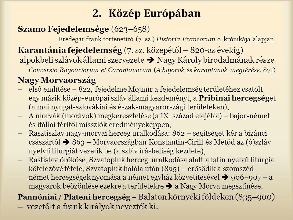 2.Közép Európában Szamo Fejedelemsége (623–658) Fredegar frank történetíró (7. sz.) Historia Francorum c. krónikája alapján, Karantánia fejedelemség (
