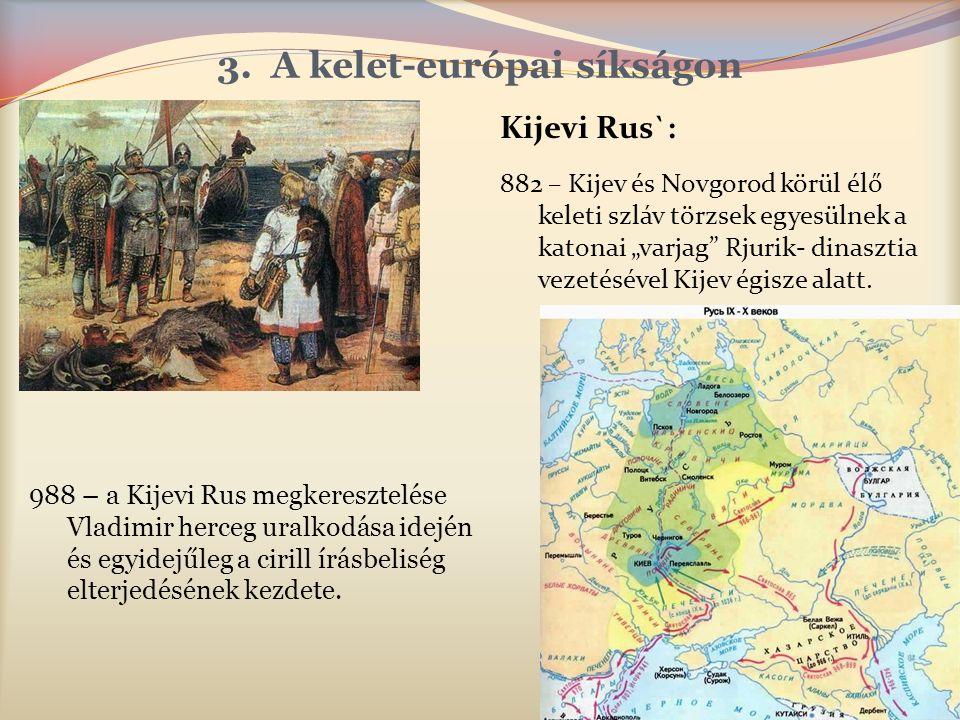 """3.A kelet-európai síkságon Kijevi Rus`: 882 – Kijev és Novgorod körül élő keleti szláv törzsek egyesülnek a katonai """"varjag Rjurik- dinasztia vezetésével Kijev égisze alatt."""