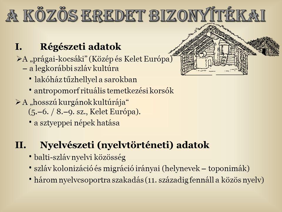"""I.Régészeti adatok  A """"prágai-kocsáki (Közép és Kelet Európa) – a legkorábbi szláv kultúra  lakóház tűzhellyel a sarokban  antropomorf rituális temetkezési korsók  A """"hosszú kurgánok kultúrája (5.–6."""