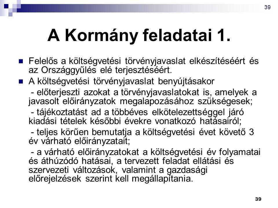 39 A Kormány feladatai 1. Felelős a költségvetési törvényjavaslat elkészítéséért és az Országgyűlés elé terjesztéséért. A költségvetési törvényjavasla
