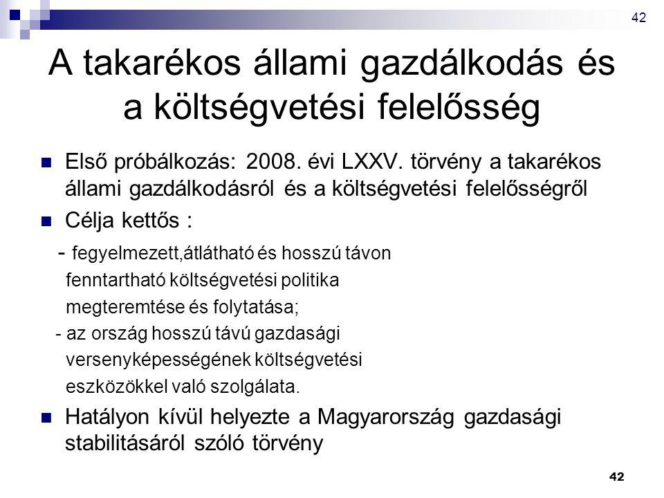 42 A takarékos állami gazdálkodás és a költségvetési felelősség Első próbálkozás: 2008. évi LXXV. törvény a takarékos állami gazdálkodásról és a költs