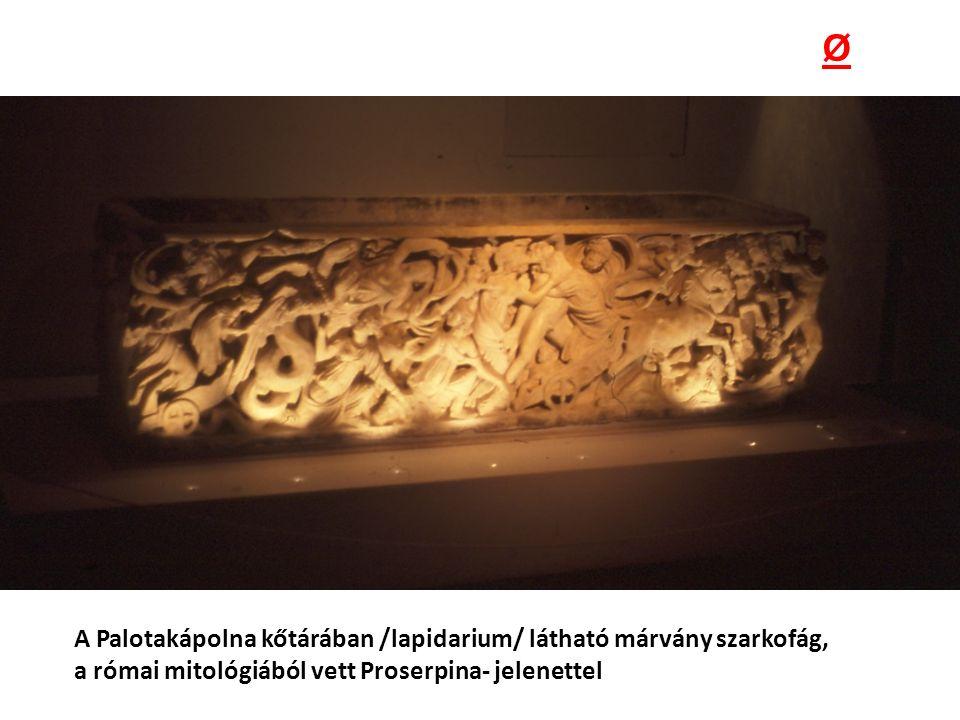 A Palotakápolna kőtárában /lapidarium/ látható márvány szarkofág, a római mitológiából vett Proserpina- jelenettel Ø
