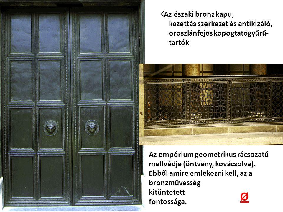 Az északi bronz kapu, kazettás szerkezet és antikizáló, oroszlánfejes kopogtatógyűrű- tartók Az empórium geometrikus rácsozatú mellvédje (öntvény, k