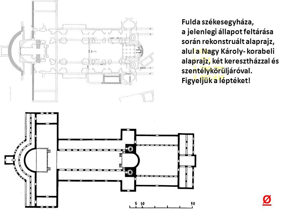 Fulda 1. 751 2. 790-792 3. 802-819 Fulda székesegyháza, a jelenlegi állapot feltárása során rekonstruált alaprajz, alul a Nagy Károly- korabeli alapra