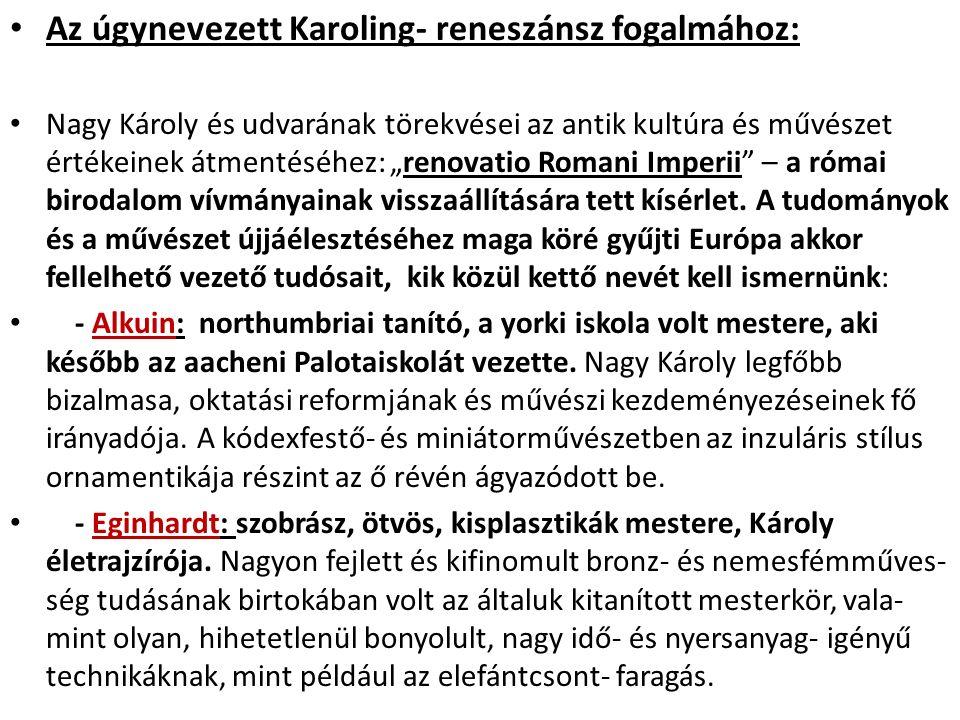"""Az úgynevezett Karoling- reneszánsz fogalmához: Nagy Károly és udvarának törekvései az antik kultúra és művészet értékeinek átmentéséhez: """"renovatio R"""