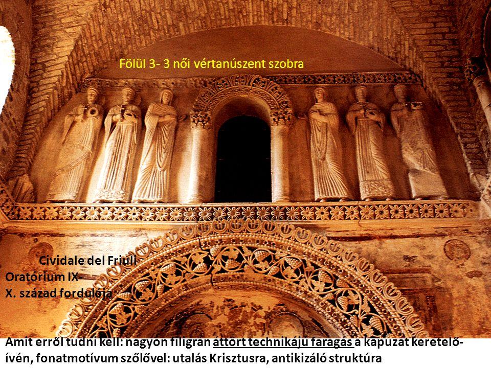 Cividale del Friuli Oratórium IX- X. század fordulója Amit erről tudni kell: nagyon filigrán áttört technikájú faragás a kapuzat keretelő- ívén, fonat