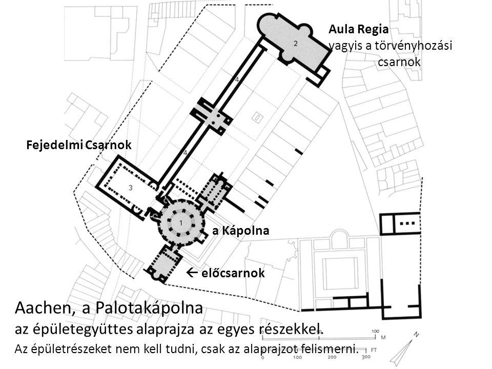 Aachen, a Palotakápolna az épületegyüttes alaprajza az egyes részekkel. Az épületrészeket nem kell tudni, csak az alaprajzot felismerni. Fejedelmi Csa