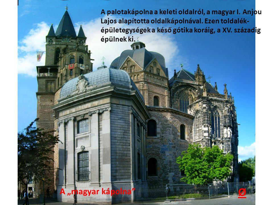 """A """"magyar kápolna"""" Ø A palotakápolna a keleti oldalról, a magyar I. Anjou Lajos alapította oldalkápolnával. Ezen toldalék- épületegységek a késő gótik"""