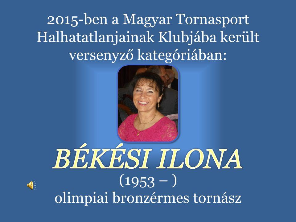 (1953 – ) olimpiai bronzérmes tornász 2015-ben a Magyar Tornasport Halhatatlanjainak Klubjába került versenyző kategóriában: