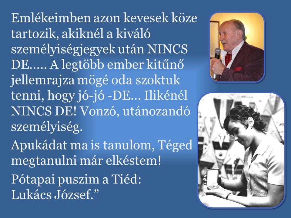 Emlékeimben azon kevesek köze tartozik, akiknél a kiváló személyiségjegyek után NINCS DE..... A legtöbb ember kitűnő jellemrajza mögé oda szoktuk tenn