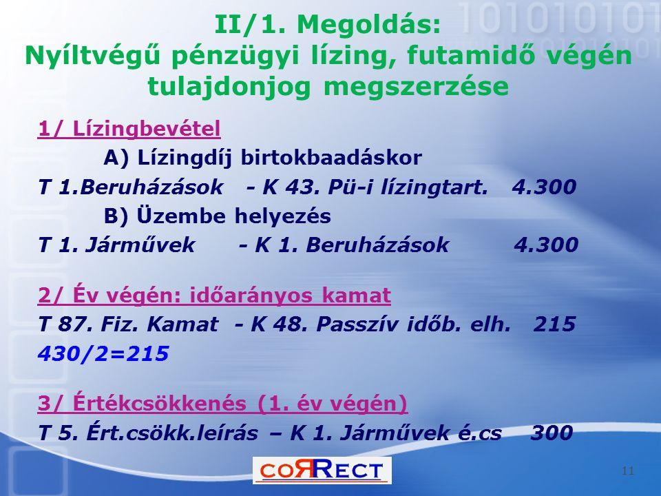 II/1. Megoldás: Nyíltvégű pénzügyi lízing, futamidő végén tulajdonjog megszerzése 1/ Lízingbevétel A) Lízingdíj birtokbaadáskor T 1.Beruházások - K 43