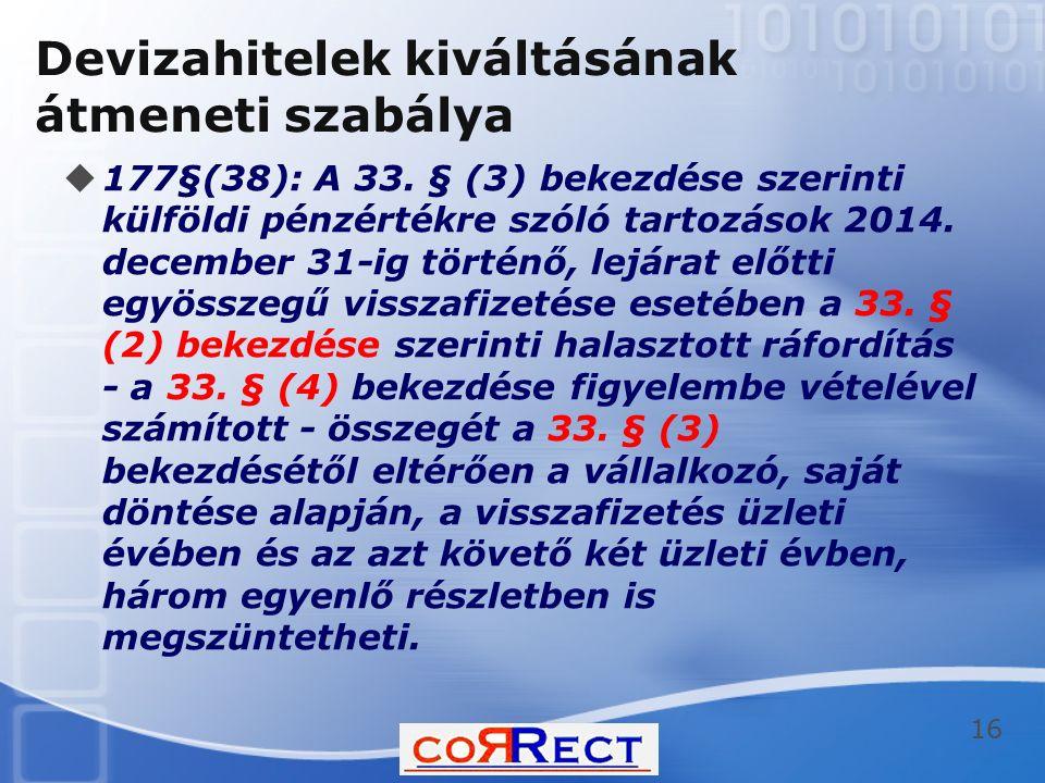 Devizahitelek kiváltásának átmeneti szabálya  177§(38): A 33. § (3) bekezdése szerinti külföldi pénzértékre szóló tartozások 2014. december 31-ig tör