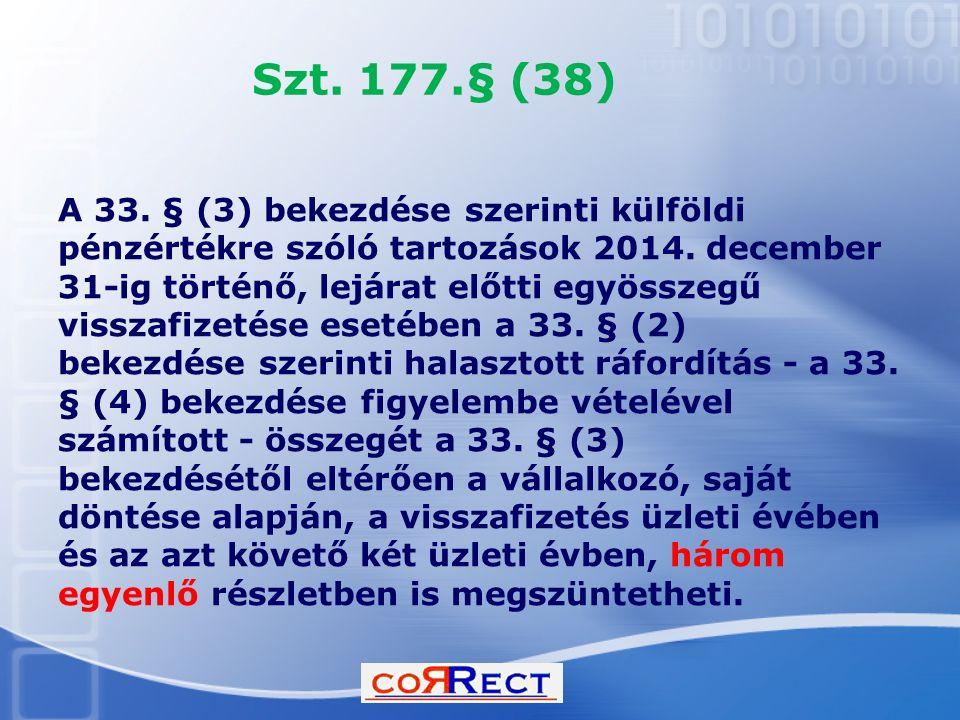 Szt. 177.§ (38) A 33. § (3) bekezdése szerinti külföldi pénzértékre szóló tartozások 2014. december 31-ig történő, lejárat előtti egyösszegű visszafiz