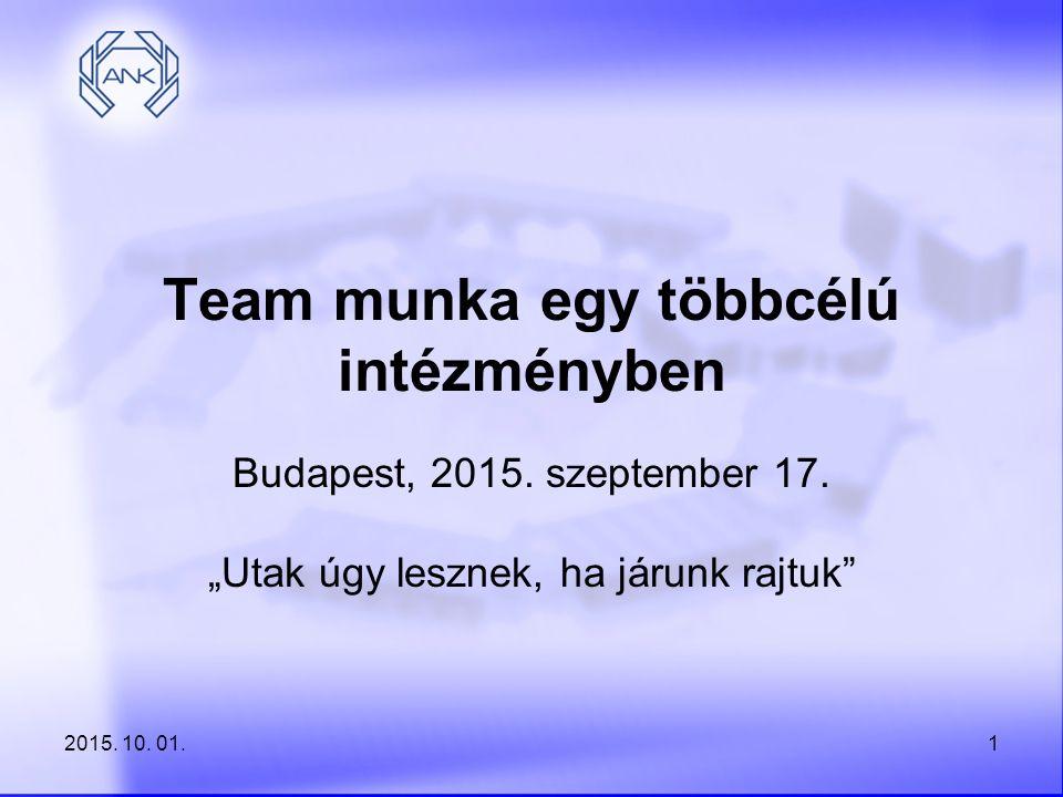 """2015. 10. 01.1 Team munka egy többcélú intézményben Budapest, 2015. szeptember 17. """"Utak úgy lesznek, ha járunk rajtuk"""""""