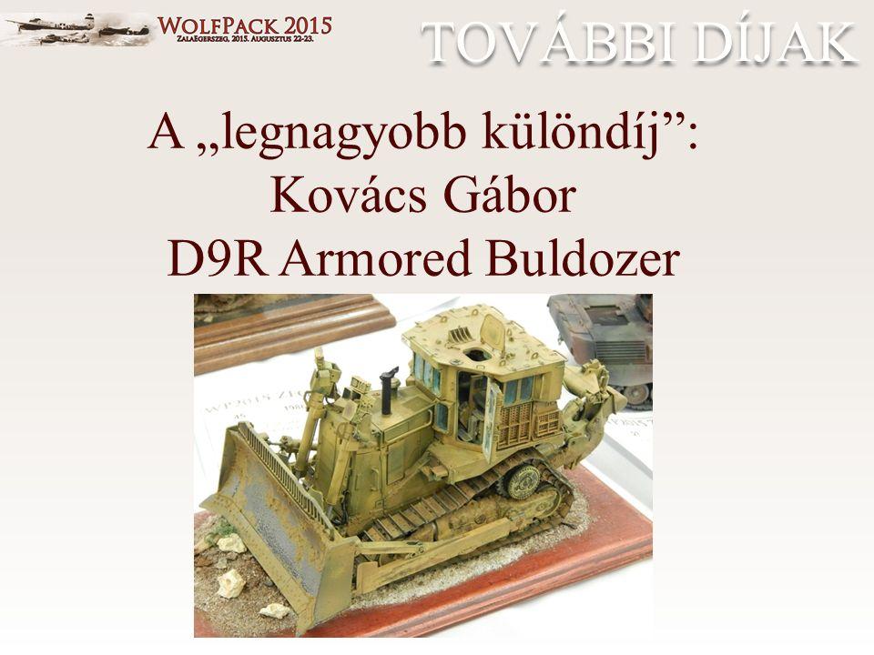 """TOVÁBBI DÍJAK A """"legnagyobb különdíj"""": Kovács Gábor D9R Armored Buldozer"""